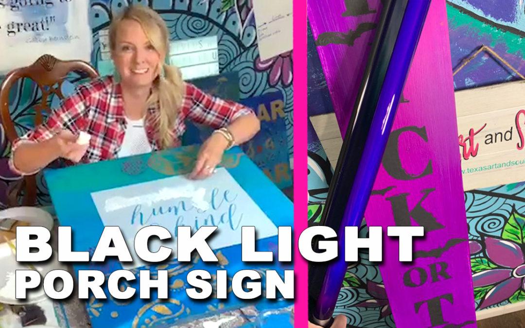 BLACK LIGHT Porch Sign